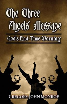 The Three Angels' Message: God's End-Time Warning - Monroe, Gregory John