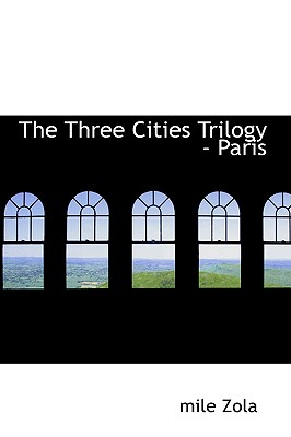 The Three Cities Trilogy - Paris - Zola, Emile