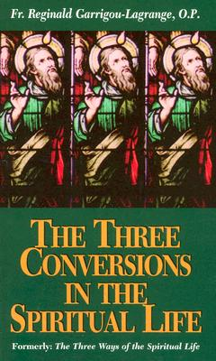 The Three Conversions in the Spiritual Life - Garrigou-Lagrange, Reginald