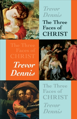 The Three Faces of Christ - Dennis, Trevor