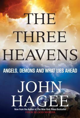 The Three Heavens: Angels, Demons and What Lies Ahead - Hagee, John