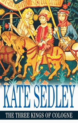 The Three Kings of Cologne - Sedley, Kate