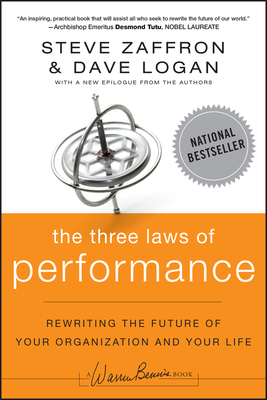 The Three Laws of Performance: Rewriting the Future of Your Organization and Your Life - Zaffron, Steve, and Logan, Dave
