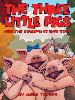 The Three Little Pigs and the Somewhat Bad Wolf - Teague, Mark