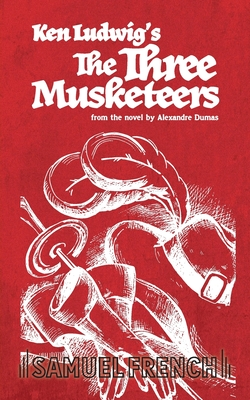 The Three Musketeers - Ludwig, Ken, and Dumas, Alexandre (Original Author)