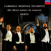 The Three Tenors in Concert - Jos� Carreras (tenor); Luciano Pavarotti (tenor); Pl�cido Domingo (tenor); The Three Tenors (tenor); Zubin Mehta (conductor)