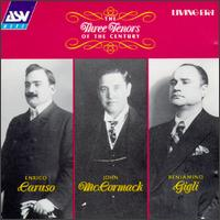 The Three Tenors of the Century - Beniamino Gigli (tenor); Charles Marshall (piano); Enrico Caruso (tenor); John McCormack (tenor); Lucrezia Bori (soprano);...
