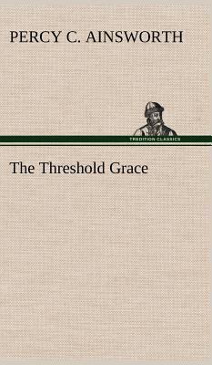 The Threshold Grace - Ainsworth, Percy C