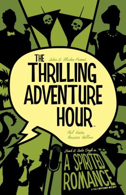 The Thrilling Adventure Hour: A Spirited Romance - Acker, Ben, and Blacker, Ben, and Rauch, John, and Wallace, Mauricio