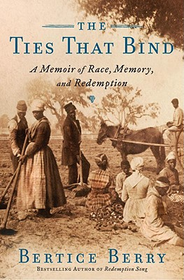 The Ties That Bind: A Memoir of Race, Memory, and Redemption - Berry, Bertice, Ph.D.