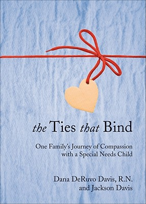 The Ties That Bind: One Family's Journey of Compassion with a Special Needs Child - Davis, Dana Deruvo, and Davis, Jackson