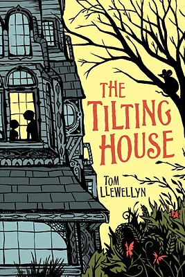 The Tilting House - Llewelyn, Tom, and Watts, Sarah (Illustrator)