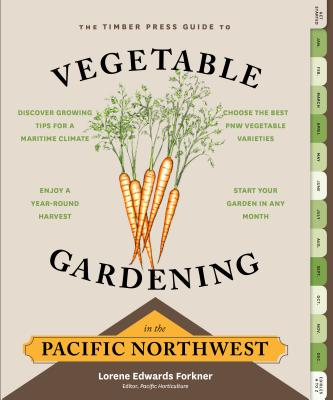 The Timber Press Guide to Vegetable Gardening in the Pacific Northwest - Edwards Forkner, Lorene