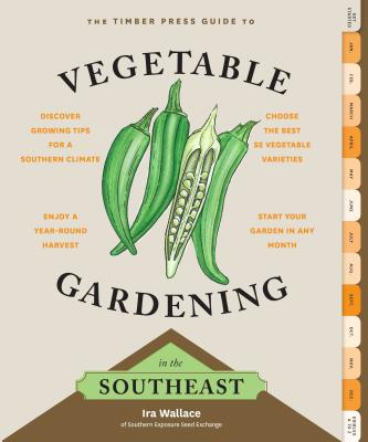 The Timber Press Guide to Vegetable Gardening in the Southeast - Wallace, Ira