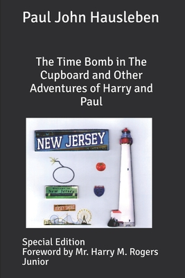 The Time Bomb in the Cupboard and Other Adventures of Harry and Paul: Special Edition - Hausleben, MR Paul John