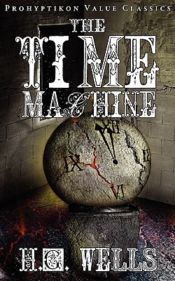 The Time Machine - Wells, H G, and Lupton, Colin J E (Editor)