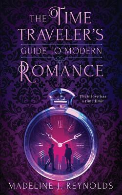 The Time Traveler's Guide to Modern Romance - Reynolds, Madeline J