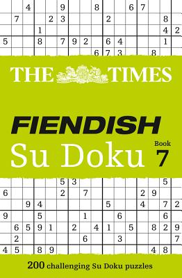 The Times Fiendish Su Doku Book 7: 200 Challenging Su Doku Puzzles - The Times Mind Games