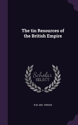 The Tin Resources of the British Empire - Penzer, N M 1892-