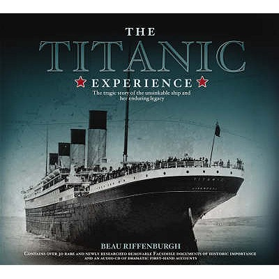 "The ""Titanic"" Experience: The Tragic Story of the Unsinkable Ship and Her Enduring Legacy - Riffenburgh, Beau"