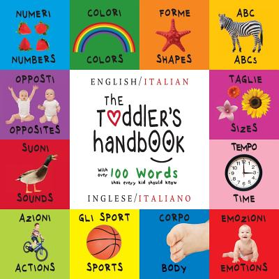 The Toddler's Handbook: Bilingual (English / Italian) (Inglese / Italiano) Numbers, Colors, Shapes, Sizes, ABC Animals, Opposites, and Sounds, with Over 100 Words That Every Kid Should Know - Martin, Dayna