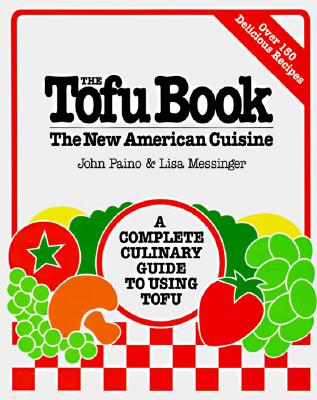 The Tofu Book: The New American Cuisine - Paino, John, and Messinger, Lisa
