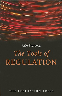 The Tools of Regulation - Freiberg, Arie