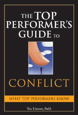 The Top Performer's Guide to Conflict: Essential Skills That Put You on Top - Ursiny, Tim, PhD, and Bolz, Dave