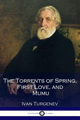 The Torrents of Spring, First Love, and Mumu - Turgenev, Ivan Sergeevich