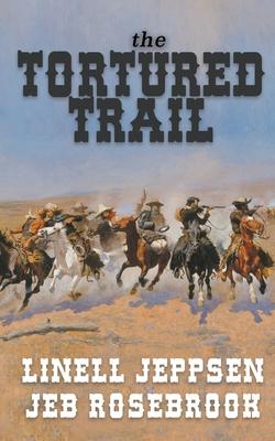 The Tortured Trail: a Jack Ballard Novel - Jeppsen, Linell, and Rosebrook, Jeb