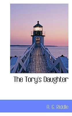 The Tory's Daughter - Riddle, A G