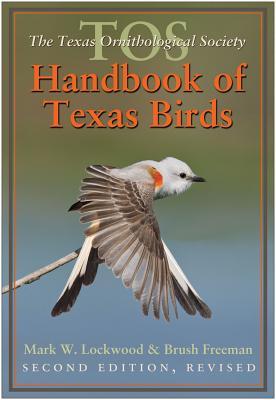 The TOS Handbook of Texas Birds - Lockwood, Mark W, and Freeman, Brush