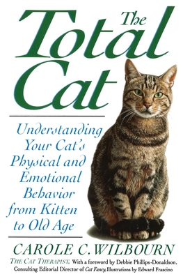 The Total Cat: Understanding Your Cat's Physical and Emotional Behavior from Kitten to Old Age - Wilbourn, Carole