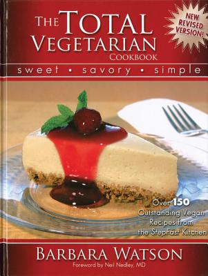The Total Vegetarian Cookbook: Sweet - Savory - Simple - Watson, Barbara, and Nedley, Neil, M.D. (Foreword by), and Kurtz, Jane (Foreword by)