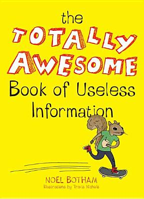 The Totally Awesome Book of Useless Information - Botham, Noel