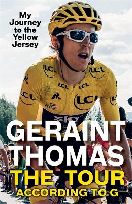 The Tour According to G: My Journey to the Yellow Jersey - Thomas, Geraint