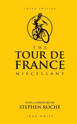 The Tour de France Miscellany: Second Edition - White, John