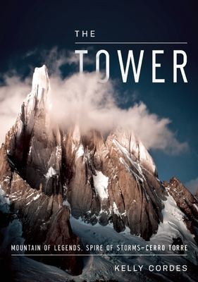 The Tower: A Chronicle of Climbing and Controversy on Cerro Torre - Cordes, Kelly