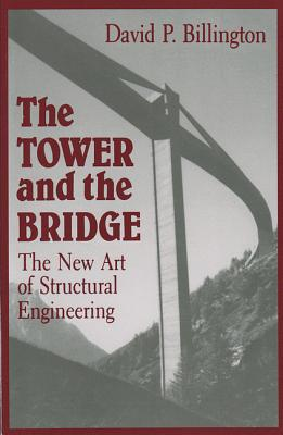 The Tower and the Bridge: The New Art of Structural Engineering - Billington, David P