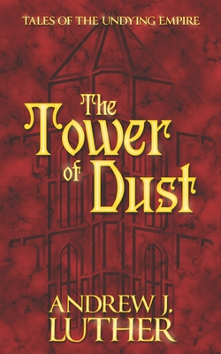 The Tower of Dust - Luther, Andrew J
