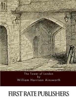 The Tower of London - Ainsworth, William Harrison