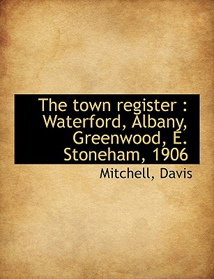 The Town Register: Waterford, Albany, Greenwood, E. Stoneham, 1906 - Mitchell, and Davis, Paul K