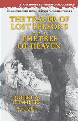 The Tracer of Lost Persons / The Tree of Heaven - Chambers, Robert W, and Ashley, Mike (Introduction by)