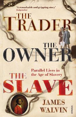 The Trader, the Owner, the Slave: Parallel Lives in the Age of Slavery - Walvin, James, Professor