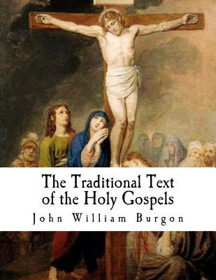 The Traditional Text of the Holy Gospels: Vindicated and Established - Burgon, John William