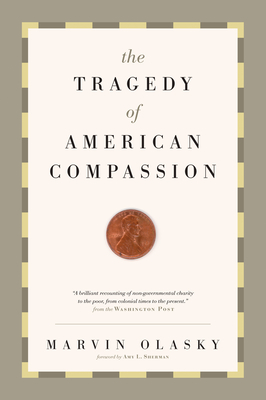 The Tragedy of American Compassion - Olasky, Marvin, and Sherman, Amy L (Foreword by)