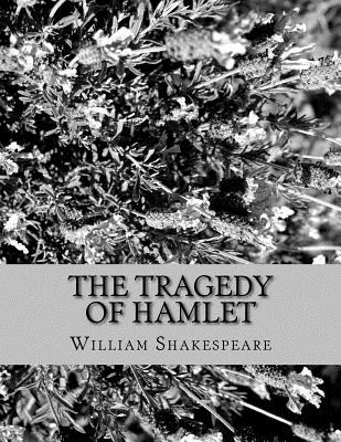 The Tragedy of Hamlet: Prince of Denmark - Shakespeare, William