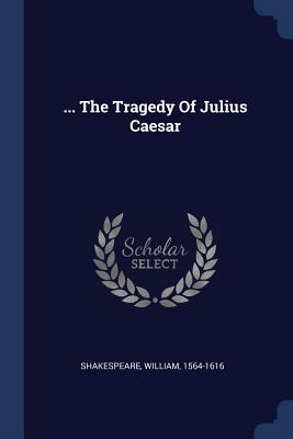 ... the Tragedy of Julius Caesar - Shakespeare, William