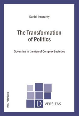 The Transformation of Politics: Governing in the Age of Complex Societies - Innerarity, Daniel