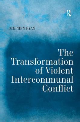 The Transformation of Violent Intercommunal Conflict - Ryan, Stephen